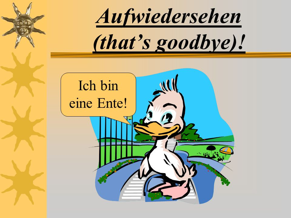 Aufwiedersehen (that's goodbye)!