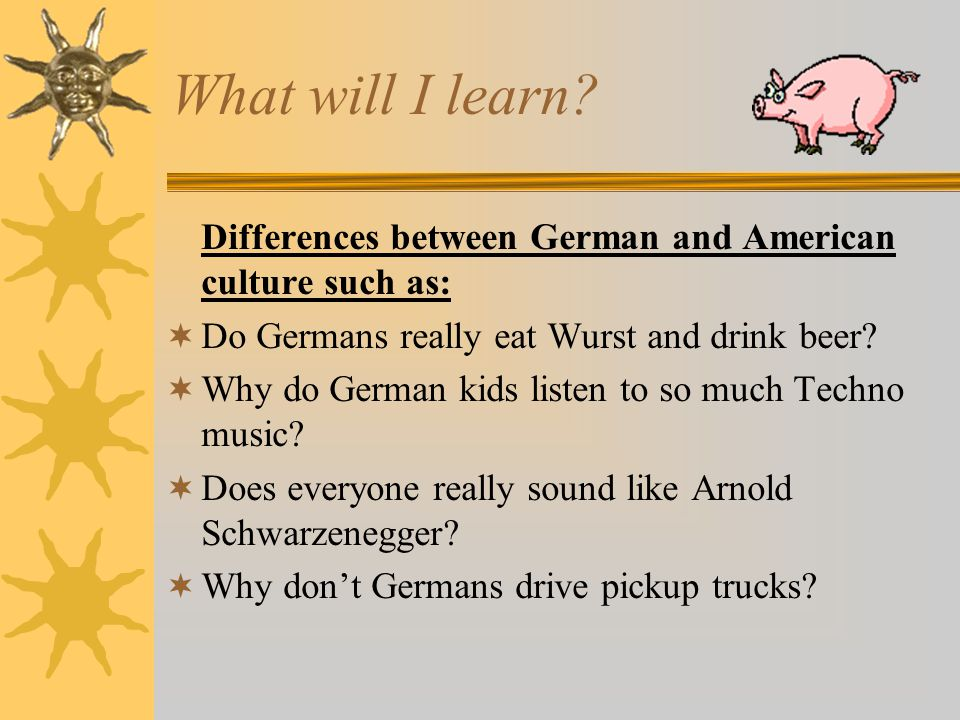 What will I learn Differences between German and American culture such as: Do Germans really eat Wurst and drink beer