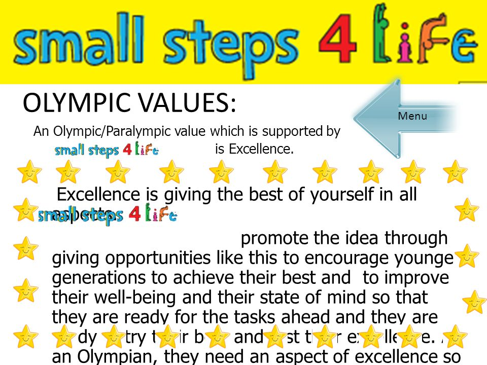 OLYMPIC VALUES: An Olympic/Paralympic value which is supported by. is Excellence. Excellence is giving the best of yourself in all aspects.