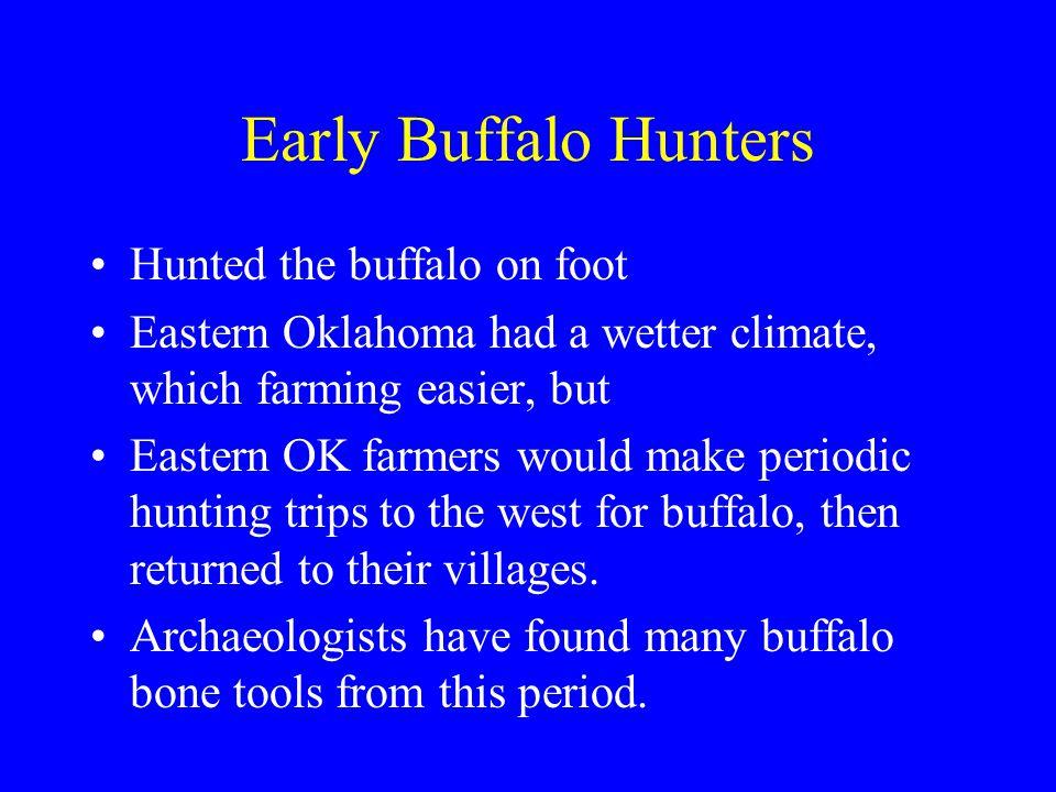 Early Buffalo Hunters Hunted the buffalo on foot
