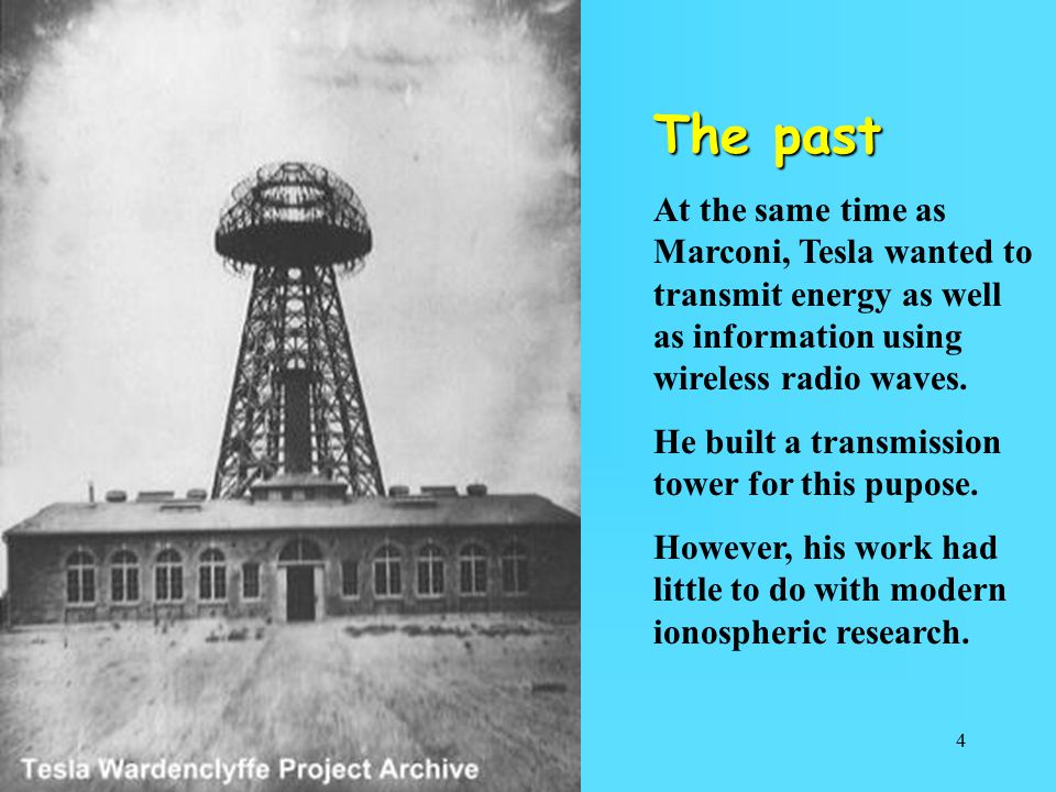 The past At the same time as Marconi, Tesla wanted to transmit energy as well as information using wireless radio waves.