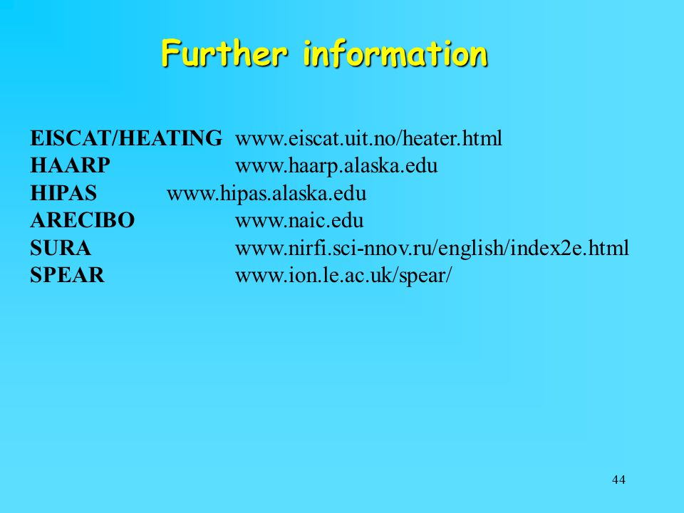 Further information EISCAT/HEATING www.eiscat.uit.no/heater.html