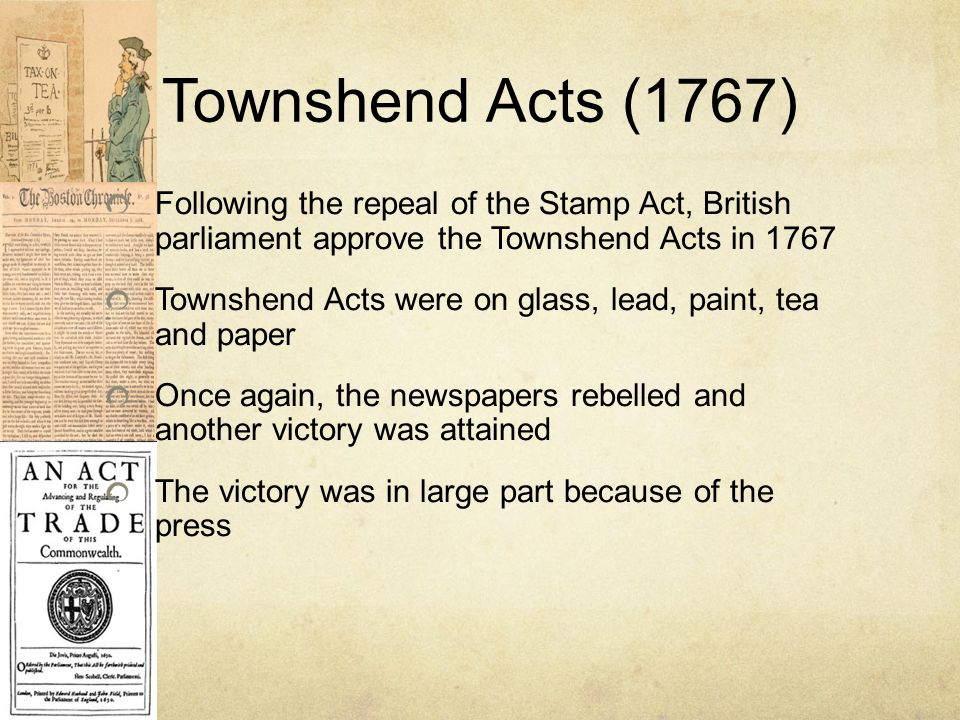 Townshend Acts (1767) Following the repeal of the Stamp Act, British parliament approve the Townshend Acts in 1767.