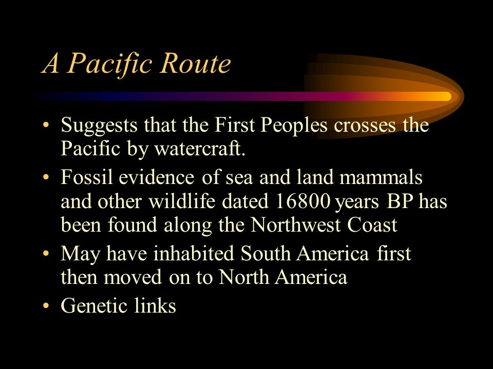 A Pacific Route Suggests that the First Peoples crosses the Pacific by watercraft.