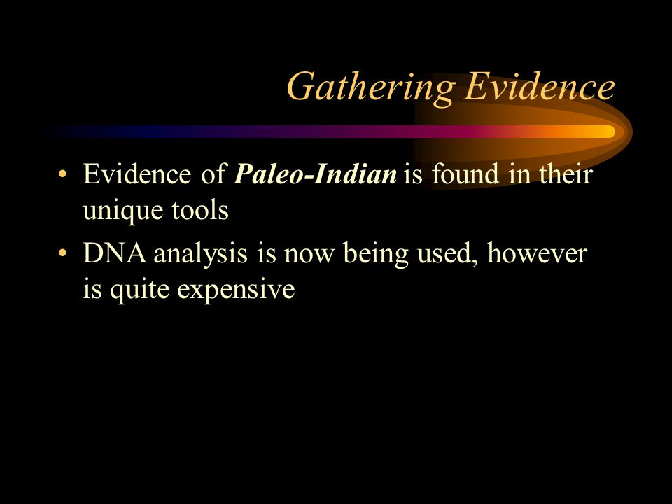 Gathering Evidence Evidence of Paleo-Indian is found in their unique tools.