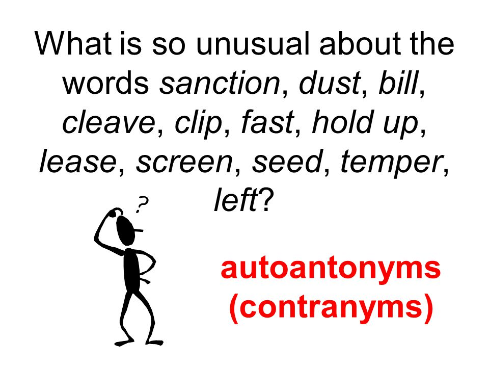 What is so unusual about the words sanction, dust, bill, cleave, clip, fast, hold up, lease, screen, seed, temper, left
