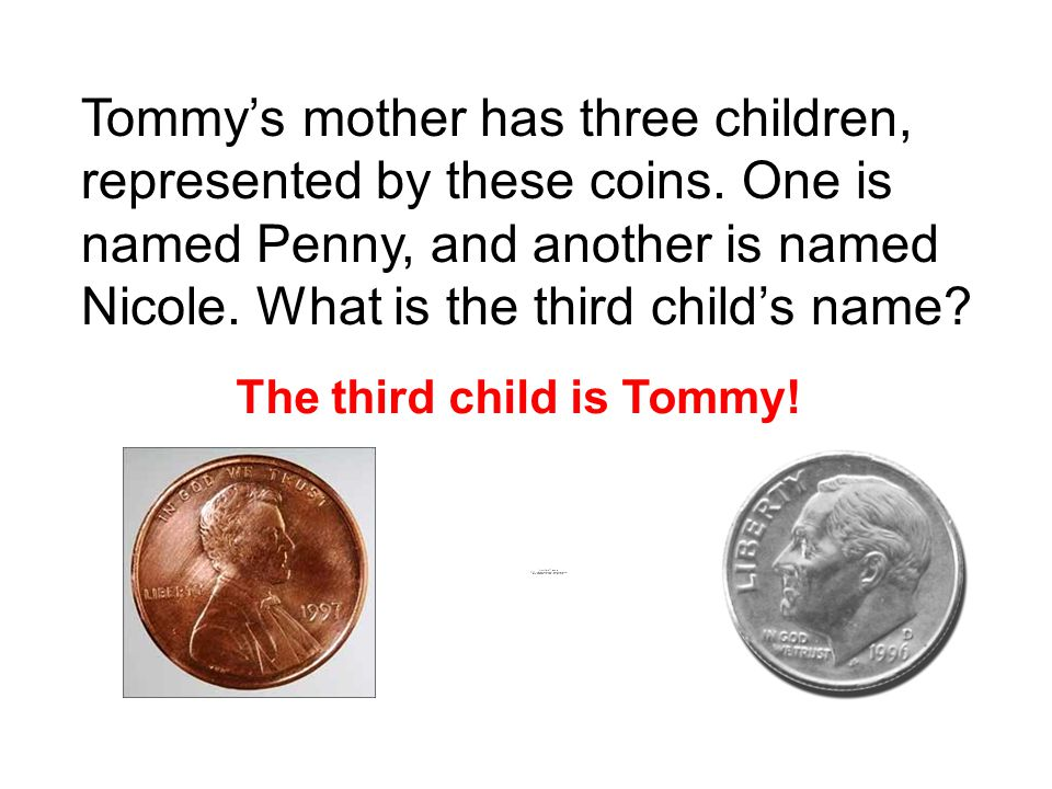 Tommy's mother has three children, represented by these coins