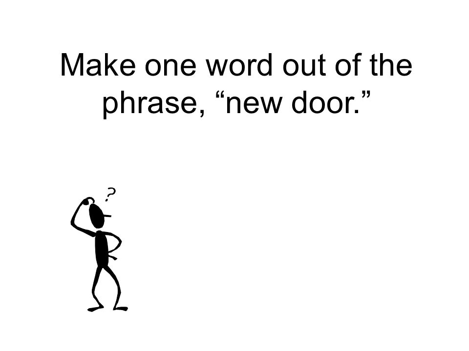 Make one word out of the phrase, new door.