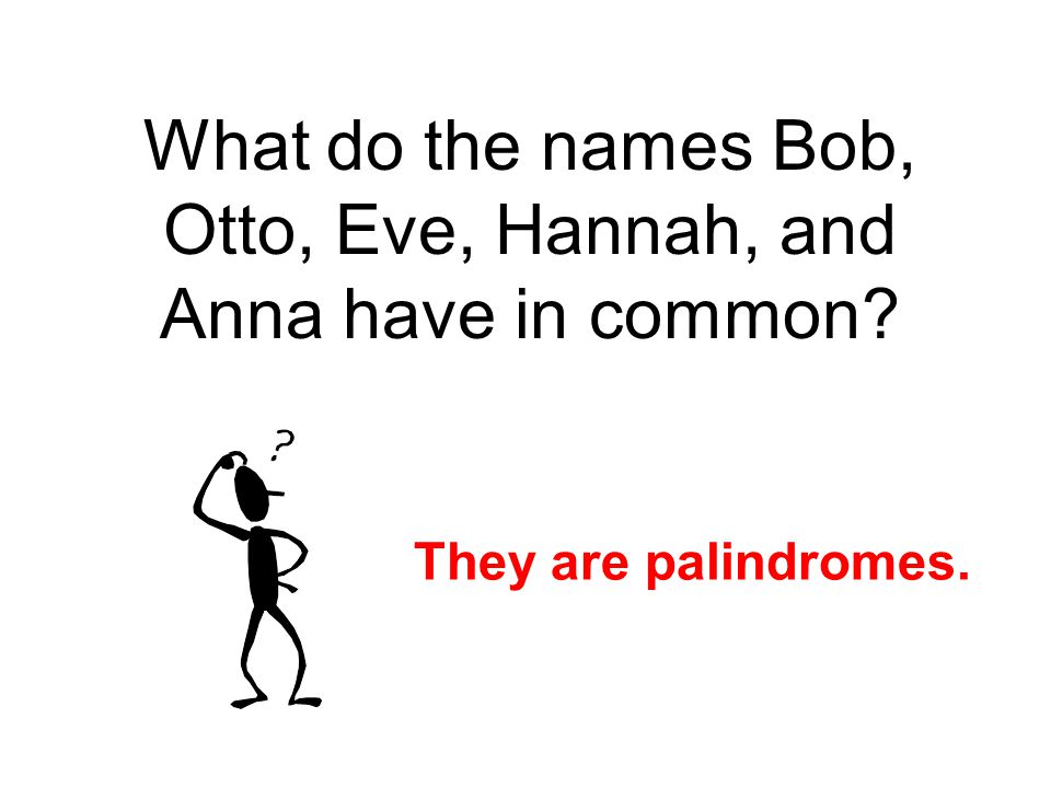 What do the names Bob, Otto, Eve, Hannah, and Anna have in common