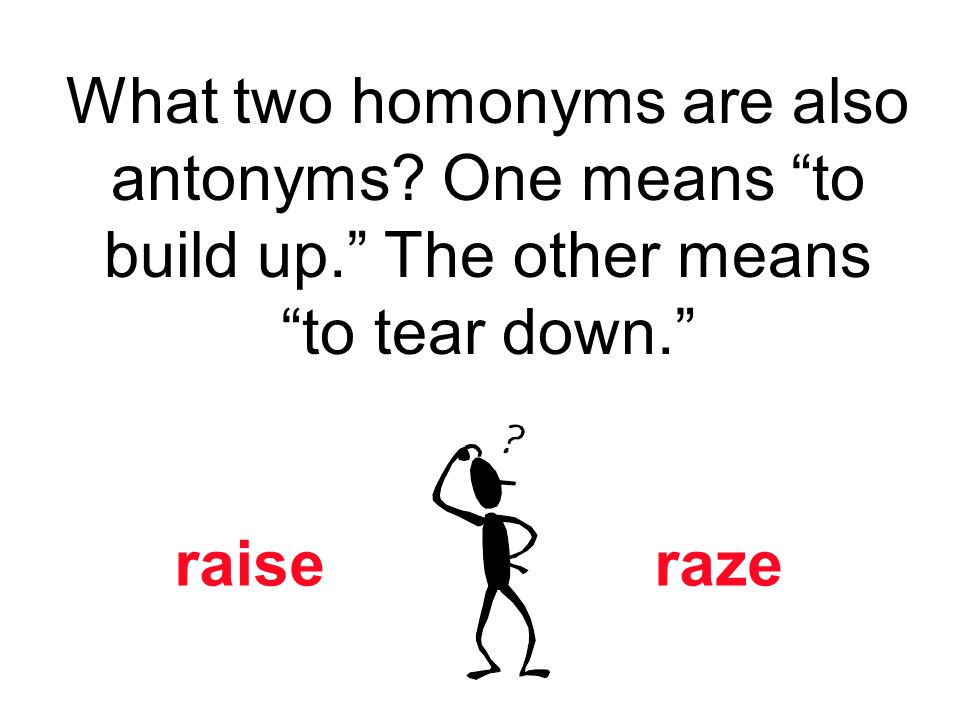 What two homonyms are also antonyms. One means to build up