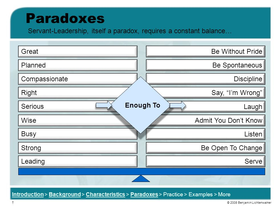 Paradoxes Servant-Leadership, itself a paradox, requires a constant balance… Great. Be Without Pride.
