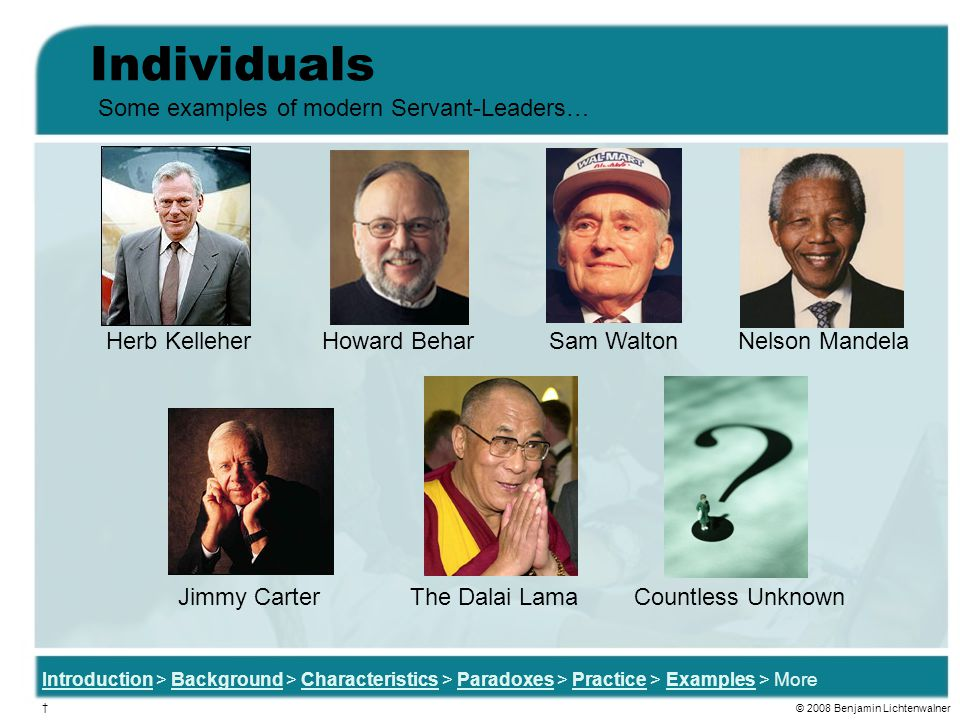 Individuals Some examples of modern Servant-Leaders… Herb Kelleher