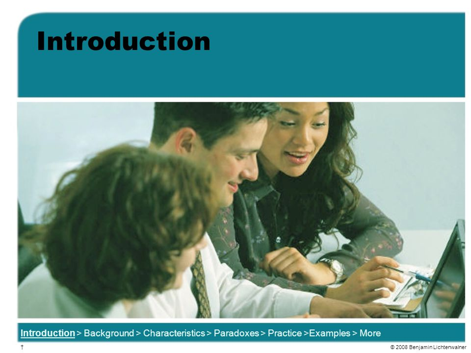 Introduction Introduction > Background > Characteristics > Paradoxes > Practice >Examples > More. †