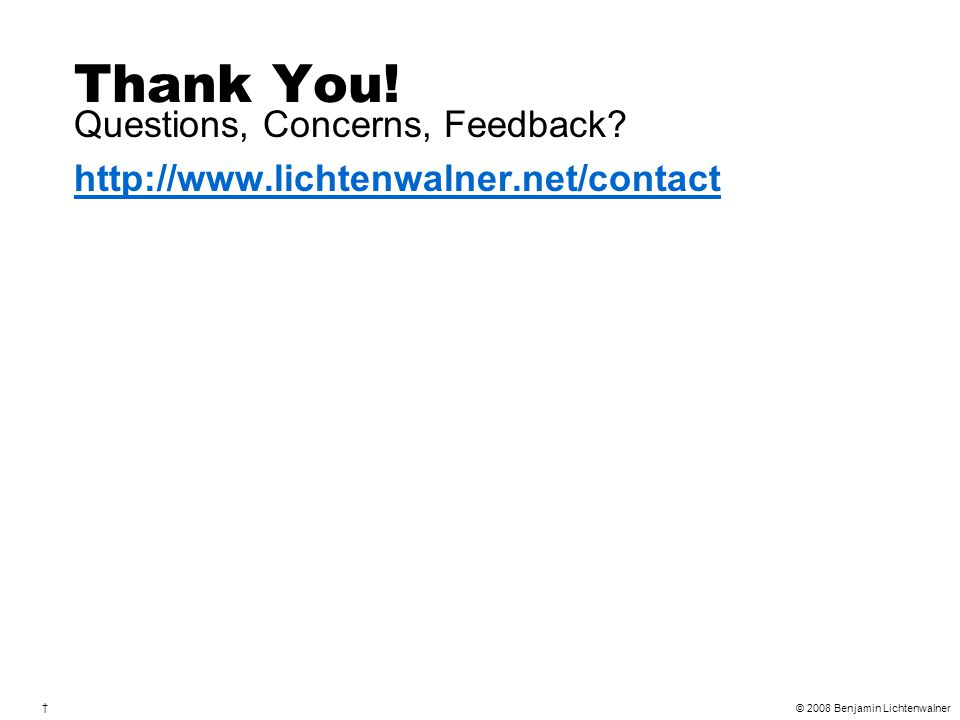 Questions, Concerns, Feedback http://www.lichtenwalner.net/contact