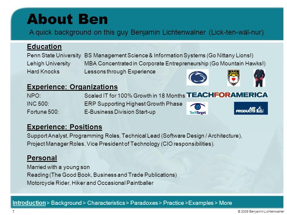 About Ben A quick background on this guy Benjamin Lichtenwalner (Lick-ten-wäl-nur) Education.