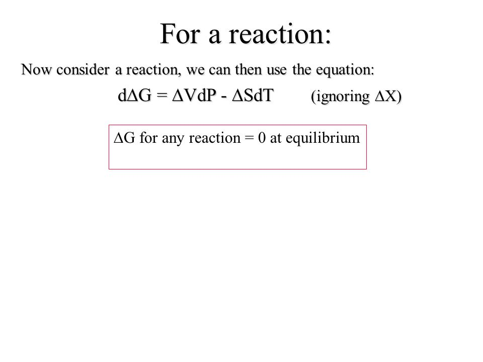 For a reaction: Now consider a reaction, we can then use the equation: