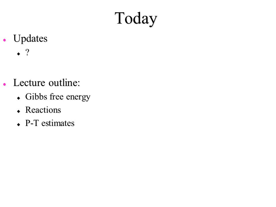 Today Updates Lecture outline: Gibbs free energy Reactions