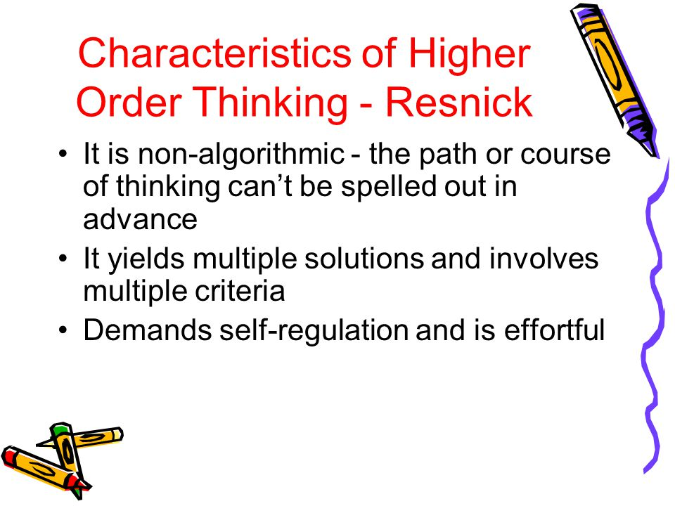 Characteristics of Higher Order Thinking - Resnick