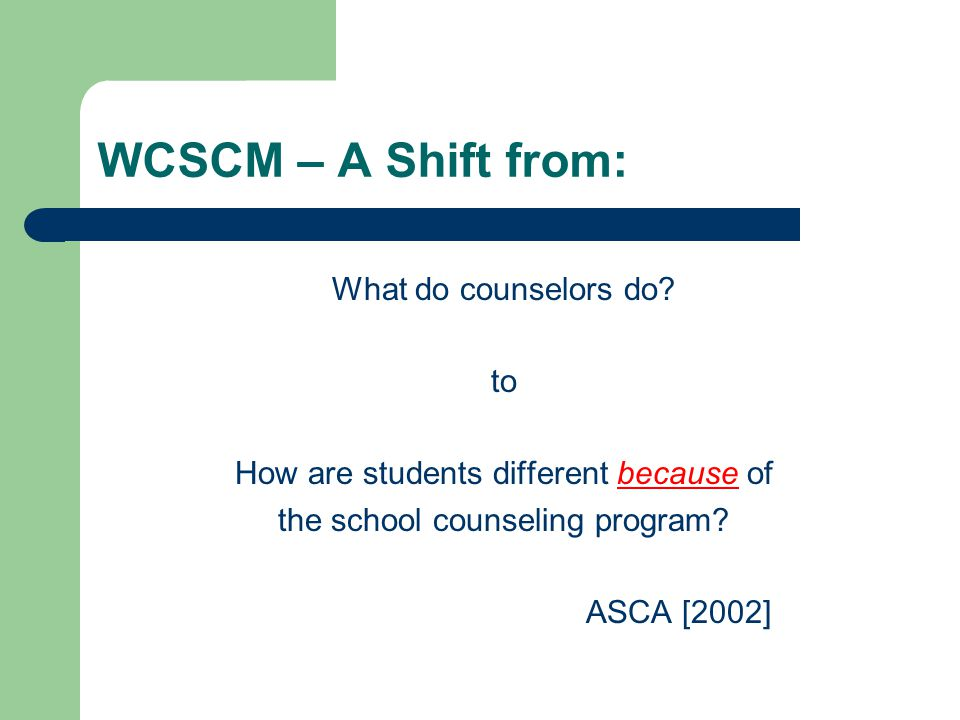 WCSCM – A Shift from: What do counselors do to