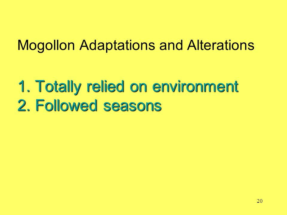 Mogollon Adaptations and Alterations 1. Totally relied on environment 2. Followed seasons