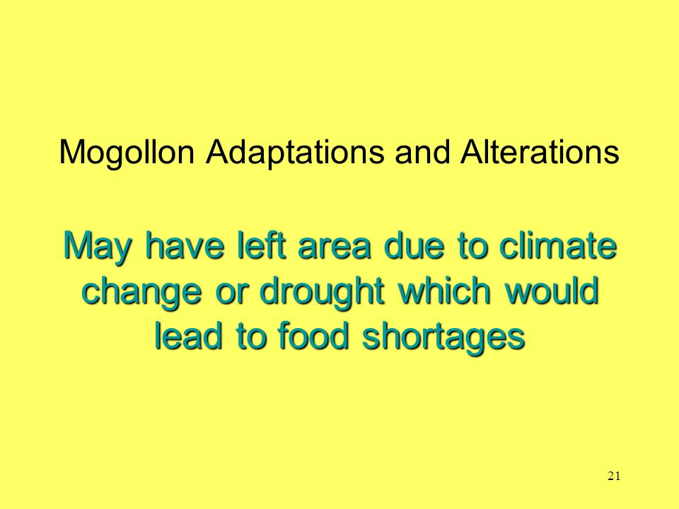 Mogollon Adaptations and Alterations May have left area due to climate change or drought which would lead to food shortages