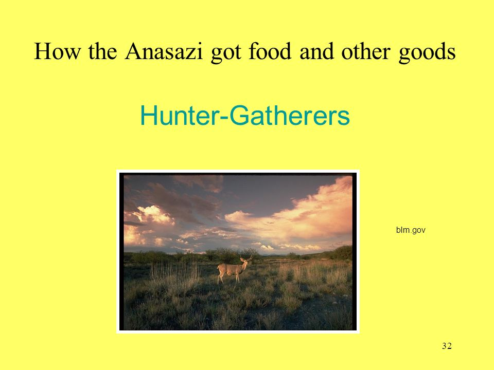 How the Anasazi got food and other goods Hunter-Gatherers