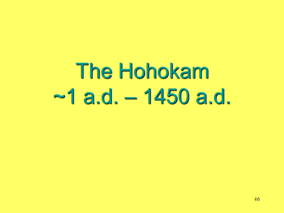 The Hohokam ~1 a.d. – 1450 a.d.