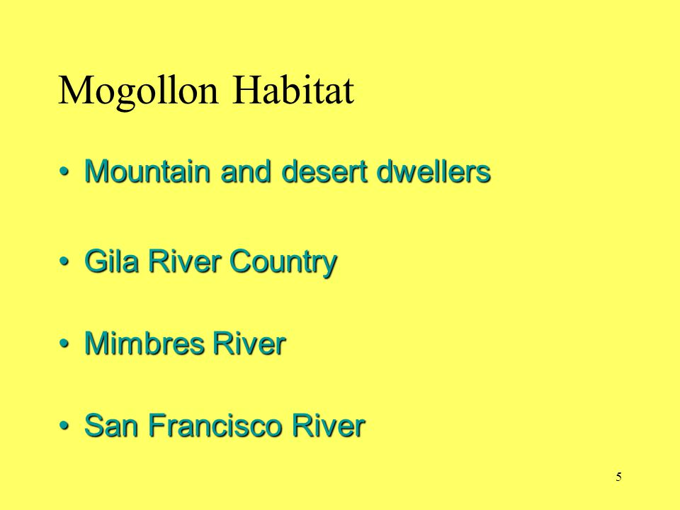 Mogollon Habitat Mountain and desert dwellers Gila River Country