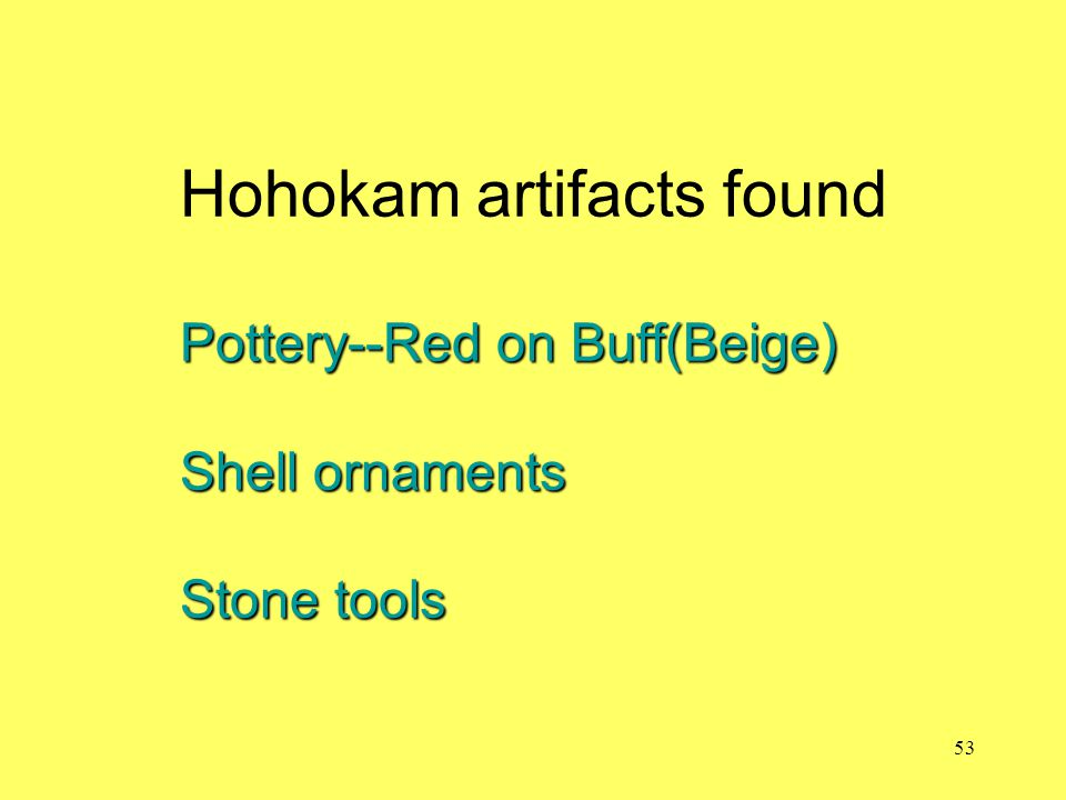 Hohokam artifacts found Pottery--Red on Buff(Beige) Shell ornaments Stone tools