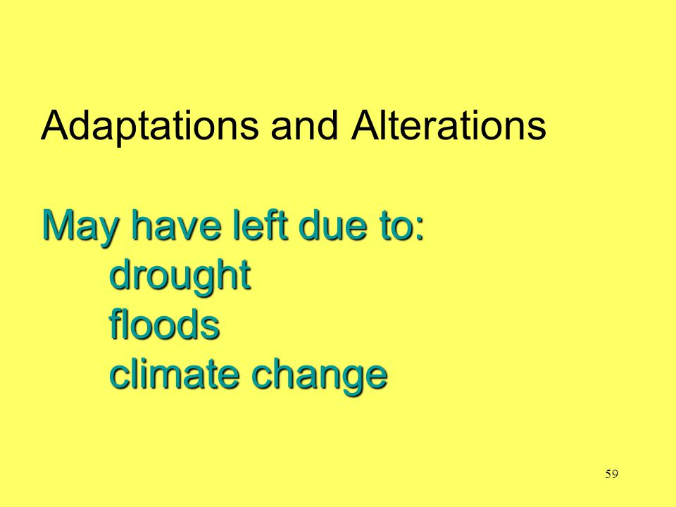 Adaptations and Alterations May have left due to:. drought. floods
