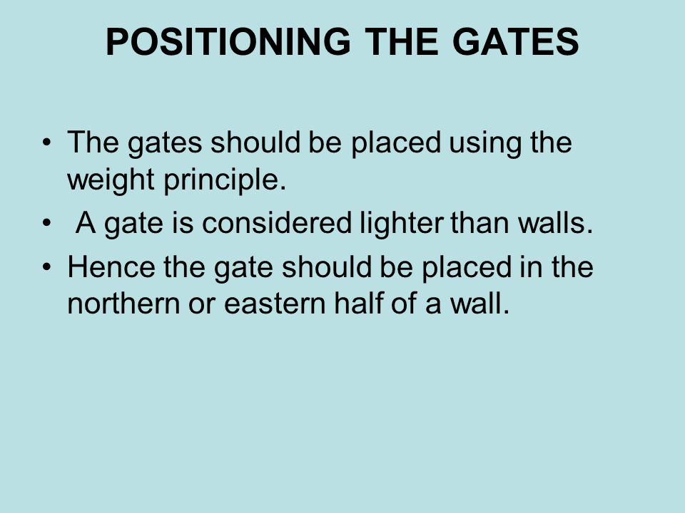 POSITIONING THE GATES The gates should be placed using the weight principle. A gate is considered lighter than walls.