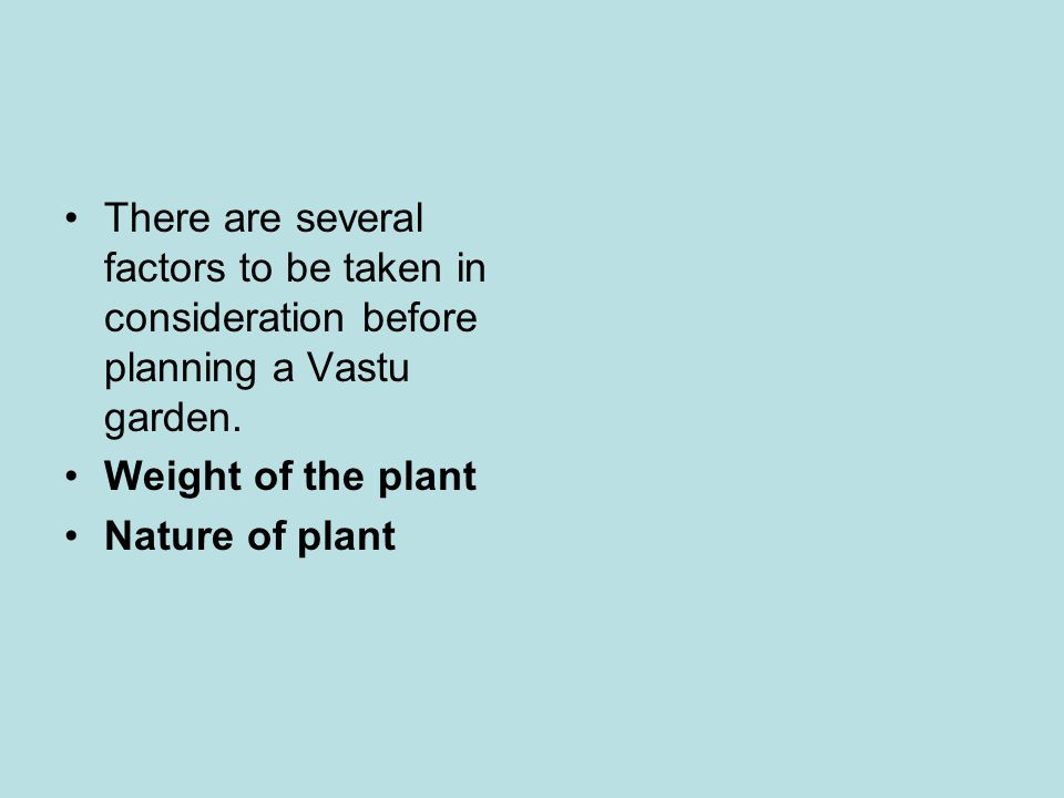 There are several factors to be taken in consideration before planning a Vastu garden.