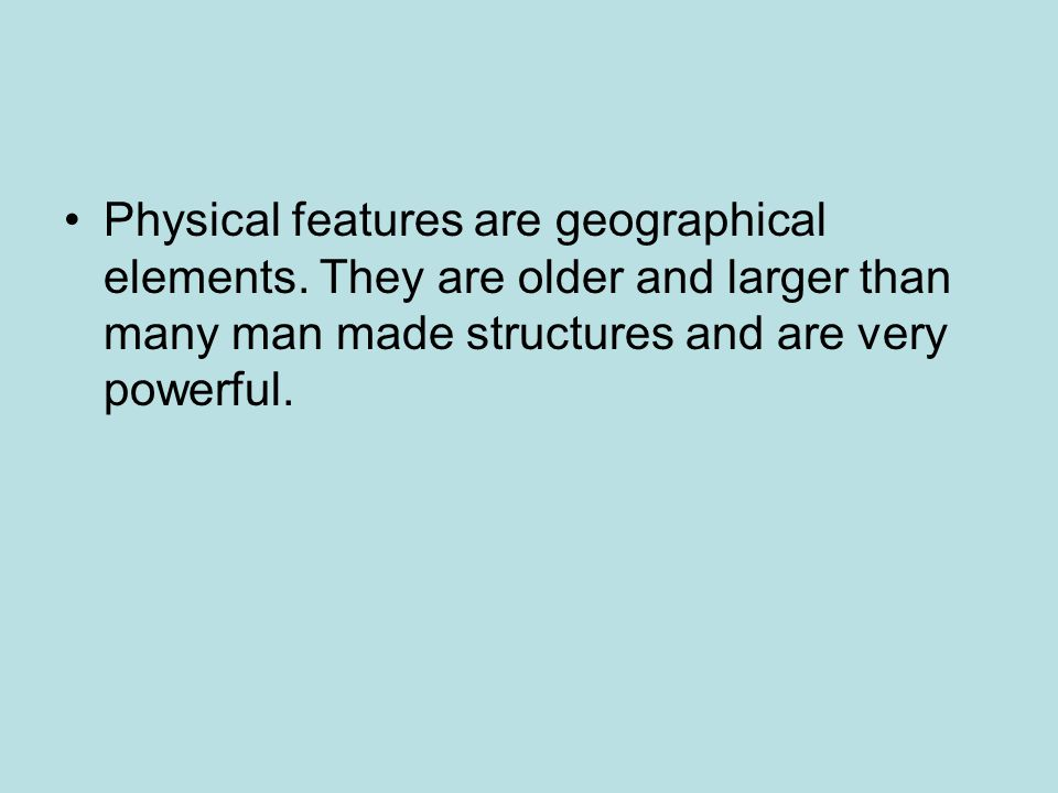 Physical features are geographical elements