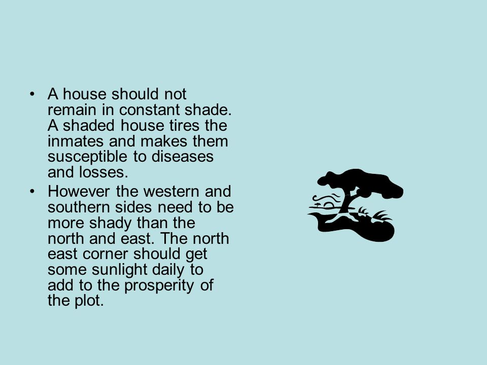 A house should not remain in constant shade
