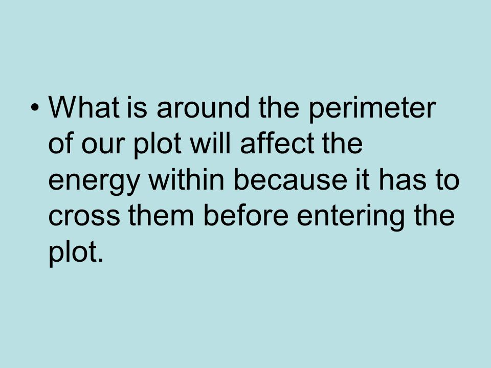 What is around the perimeter of our plot will affect the energy within because it has to cross them before entering the plot.