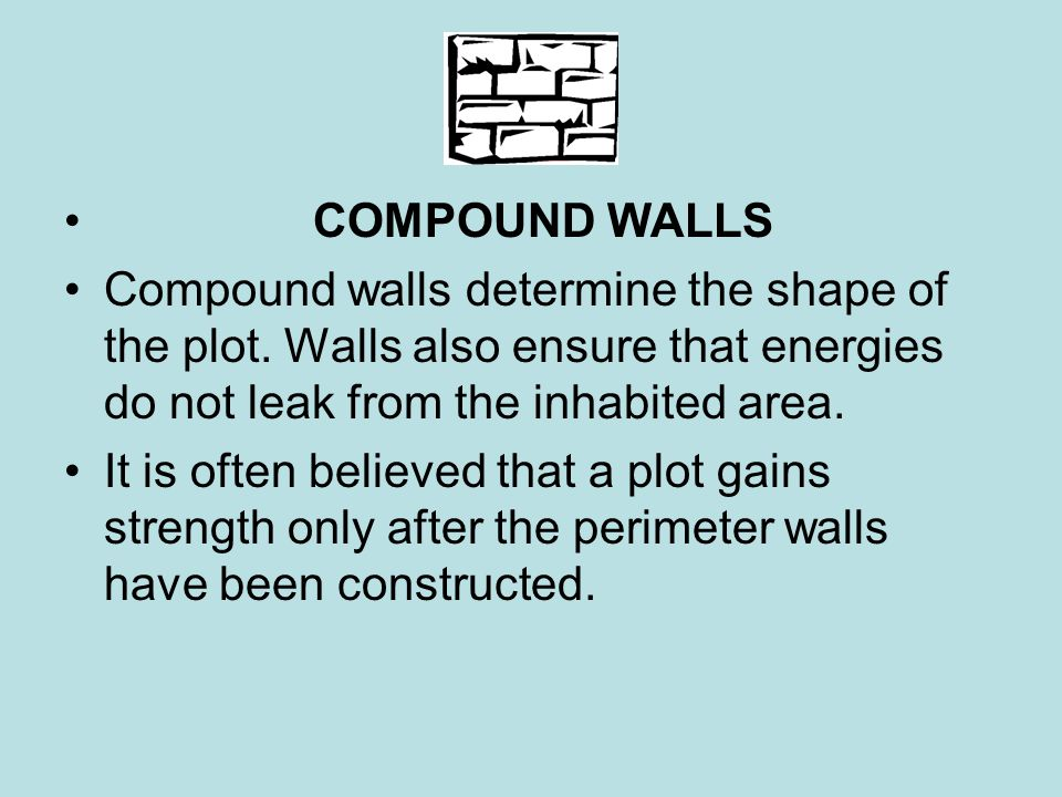 COMPOUND WALLS Compound walls determine the shape of the plot. Walls also ensure that energies do not leak from the inhabited area.