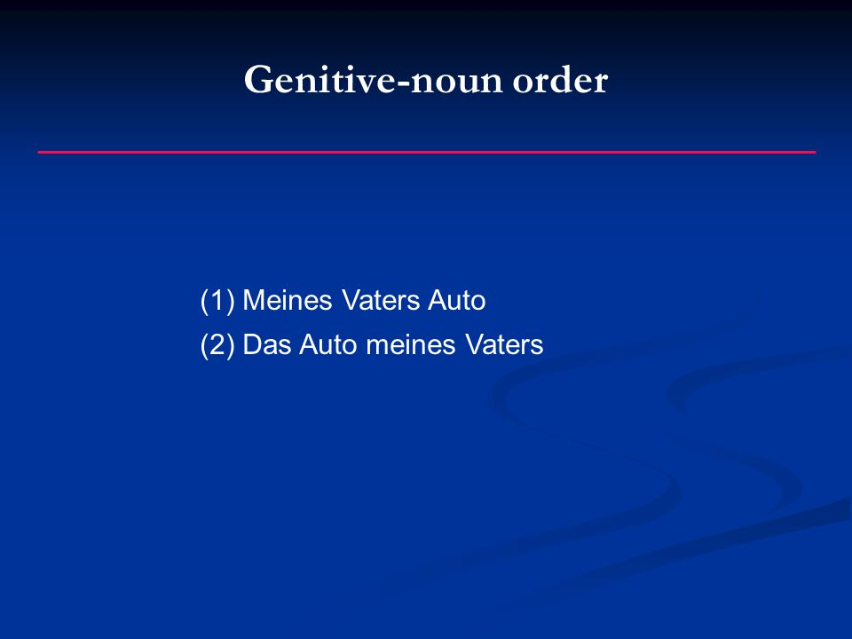 Genitive-noun order (1) Meines Vaters Auto (2) Das Auto meines Vaters