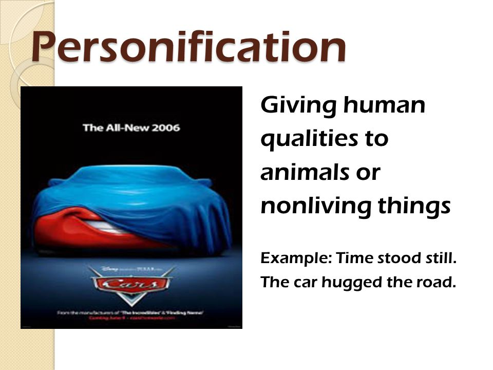 Personification Giving human qualities to animals or nonliving things