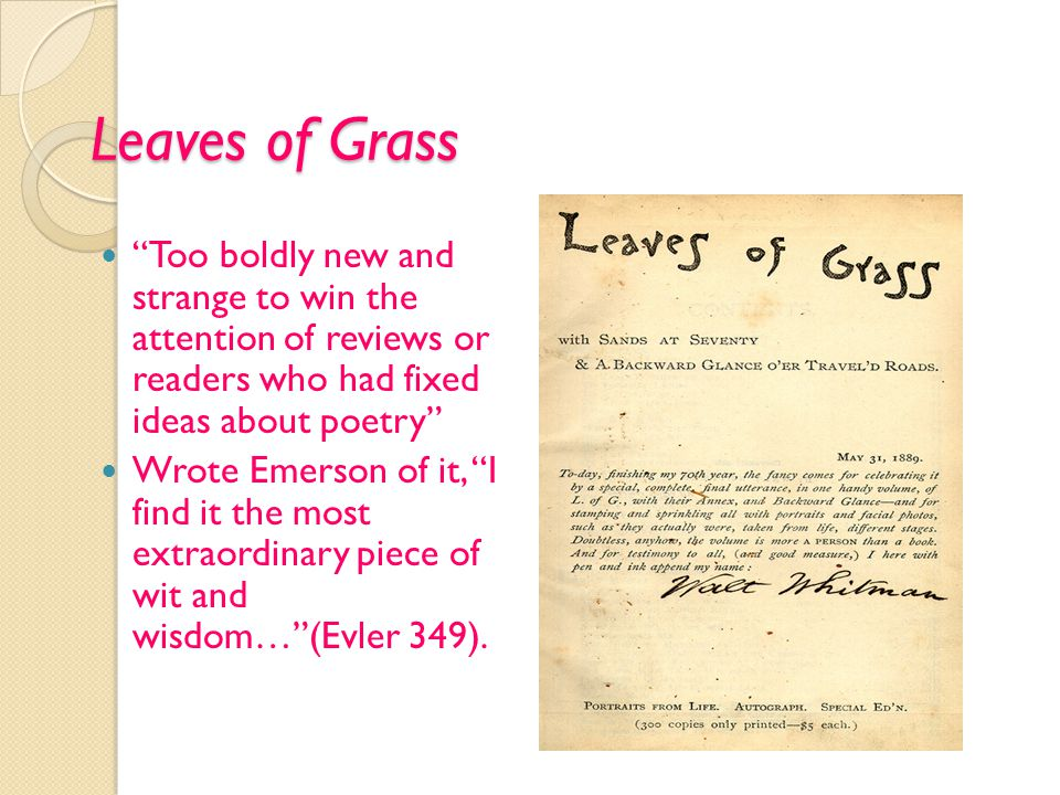 Leaves of Grass Too boldly new and strange to win the attention of reviews or readers who had fixed ideas about poetry