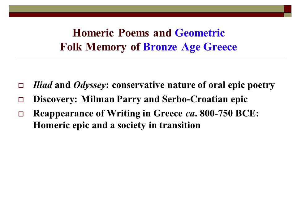 Homeric Poems and Geometric Folk Memory of Bronze Age Greece