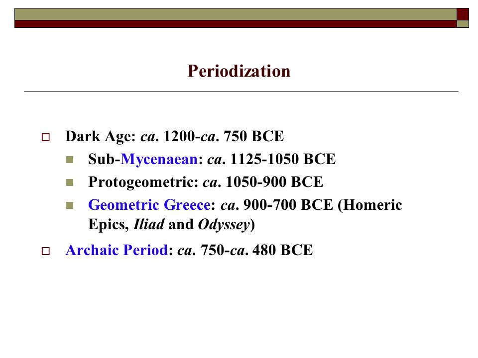 Periodization Dark Age: ca. 1200-ca. 750 BCE