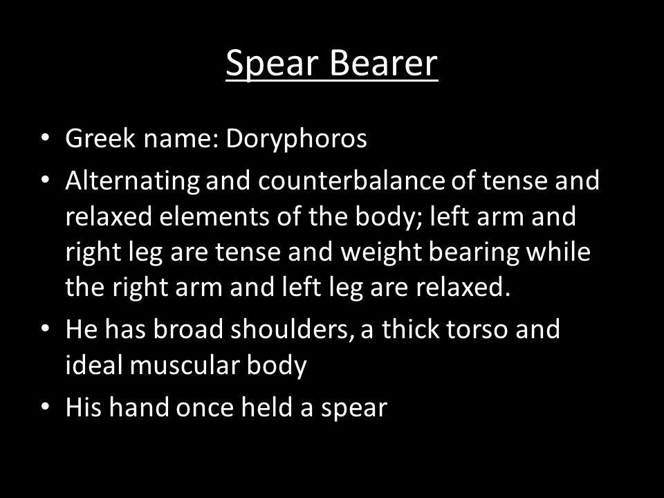 Spear Bearer Greek name: Doryphoros
