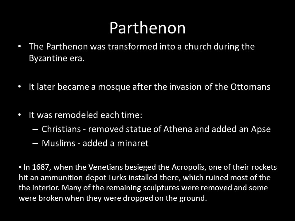 Parthenon The Parthenon was transformed into a church during the Byzantine era. It later became a mosque after the invasion of the Ottomans.