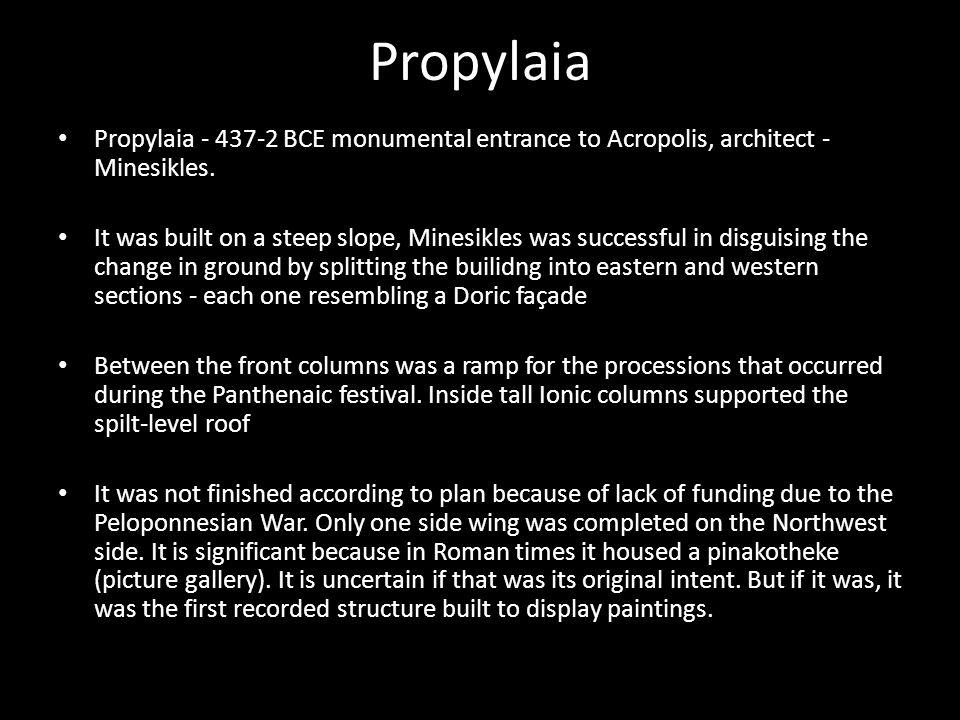 Propylaia Propylaia - 437-2 BCE monumental entrance to Acropolis, architect - Minesikles.