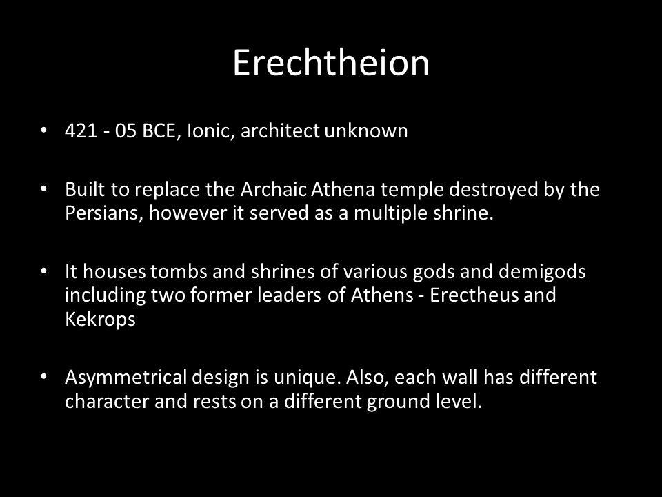Erechtheion 421 - 05 BCE, Ionic, architect unknown