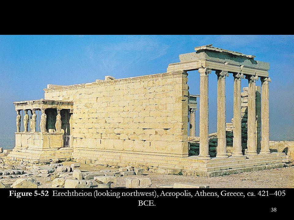 Figure 5-52 Erechtheion (looking northwest), Acropolis, Athens, Greece, ca. 421–405 BCE.