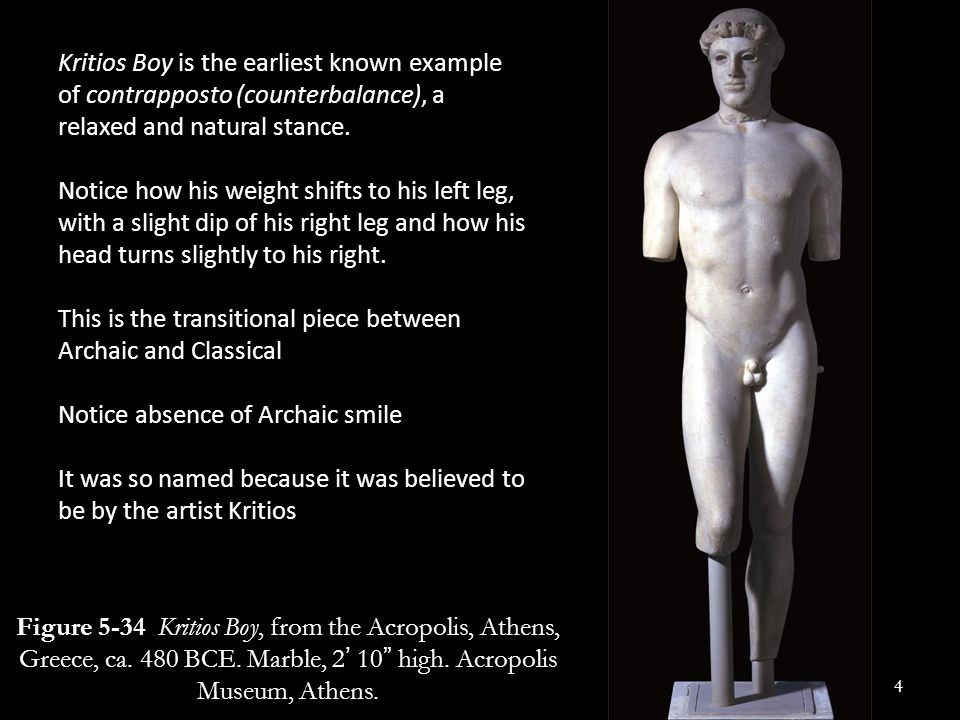Kritios Boy is the earliest known example of contrapposto (counterbalance), a relaxed and natural stance.