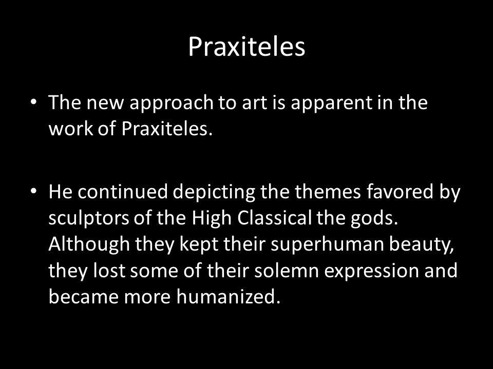Praxiteles The new approach to art is apparent in the work of Praxiteles.