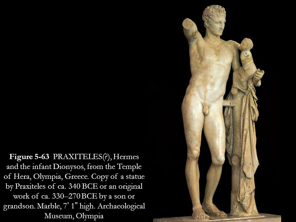 Figure 5-63 PRAXITELES( ), Hermes and the infant Dionysos, from the Temple of Hera, Olympia, Greece.