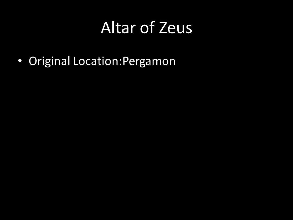Altar of Zeus Original Location:Pergamon